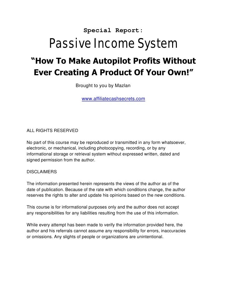 "Special Report:              Passive Income System   ""How To Make Autopilot Profits Without    Ever Creating A Product Of ..."