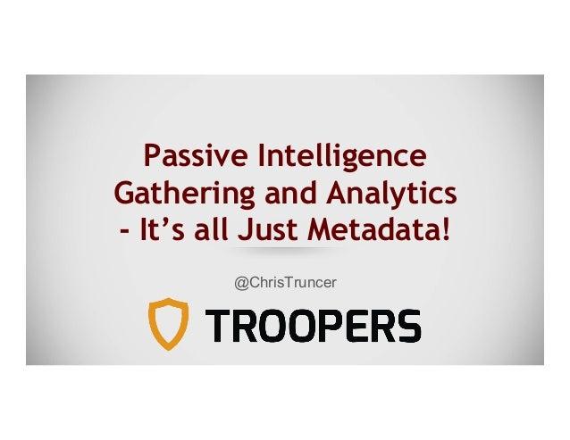 Passive Intelligence Gathering and Analytics - It's all Just Metadata! @ChrisTruncer