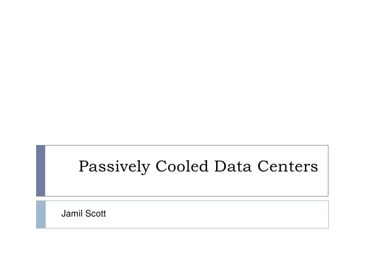 Passively Cooled Data Centers<br />Jamil Scott<br />