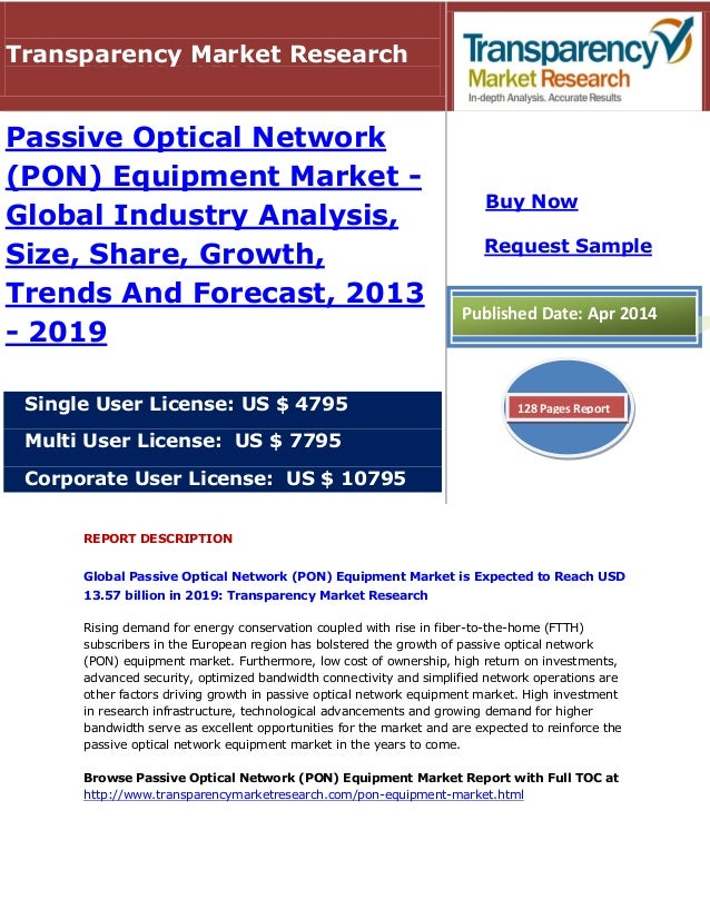 REPORT DESCRIPTION Global Passive Optical Network (PON) Equipment Market is Expected to Reach USD 13.57 billion in 2019: T...