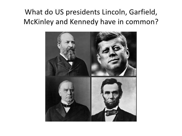 What do US presidents Lincoln, Garfield, McKinley and Kennedy have in common?<br />