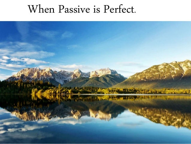 When Passive is Perfect.