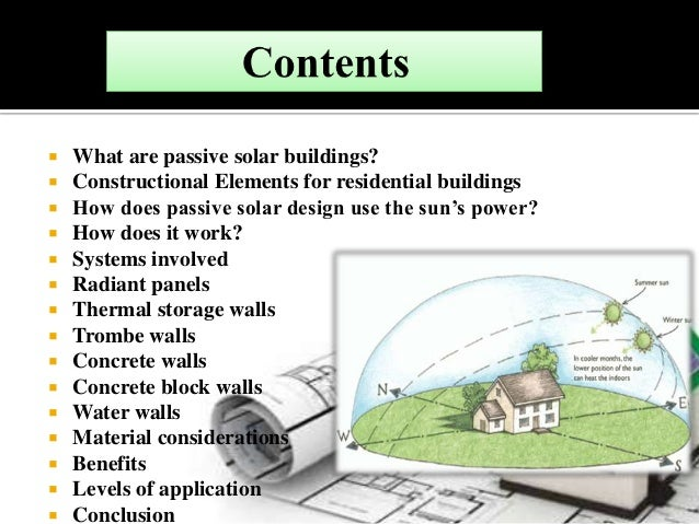  What are passive solar buildings?  Constructional Elements for residential buildings  How does passive solar design us...