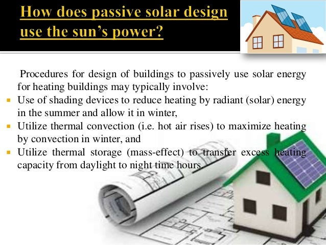 Procedures for design of buildings to passively use solar energy for heating buildings may typically involve:  Use of sha...