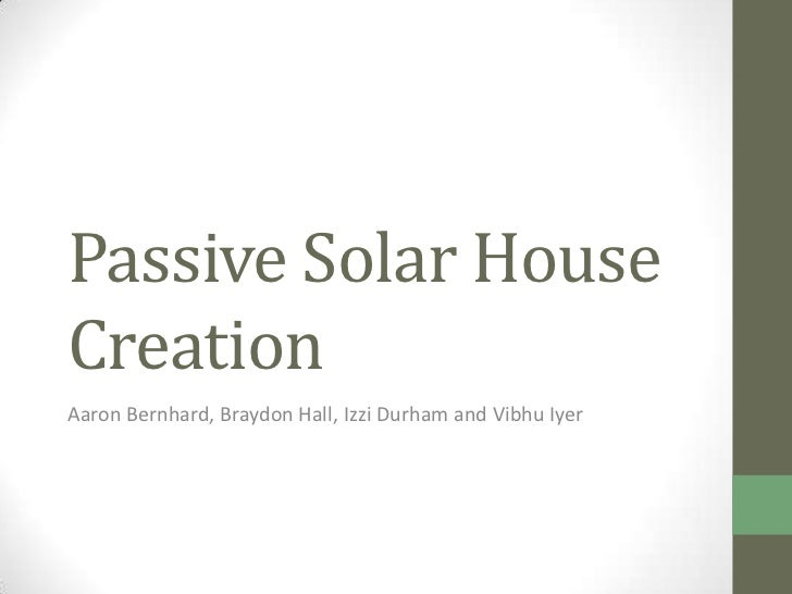 Passive Solar HouseCreationAaron Bernhard, Braydon Hall, Izzi Durham and Vibhu Iyer