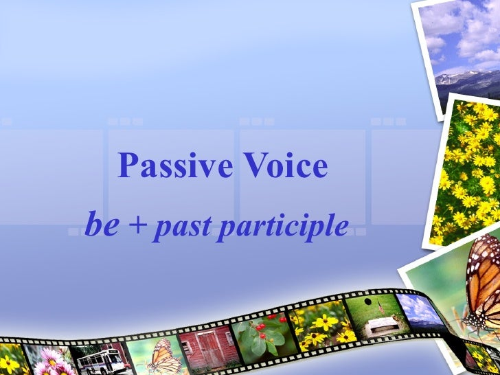 Passive Voice be  + past participle