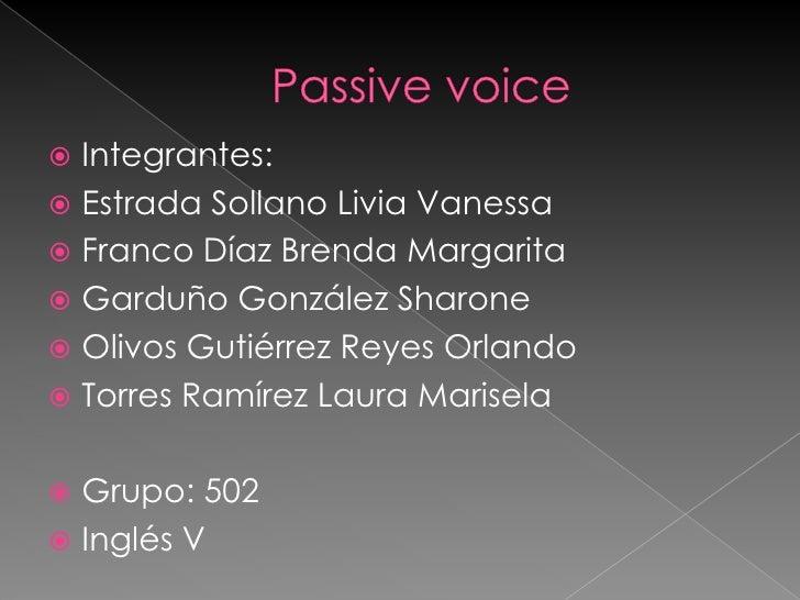 Passivevoice<br />Integrantes:<br />Estrada Sollano Livia Vanessa<br />Franco Díaz Brenda Margarita<br />Garduño González ...