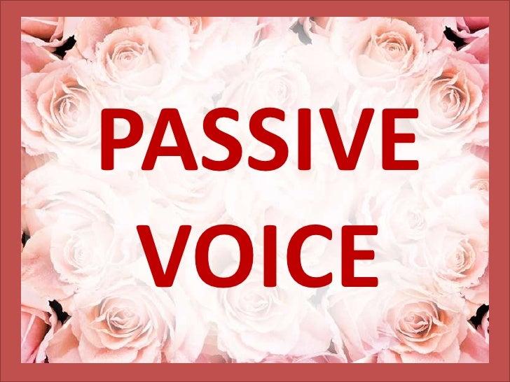 PASSIVE VOICE<br />