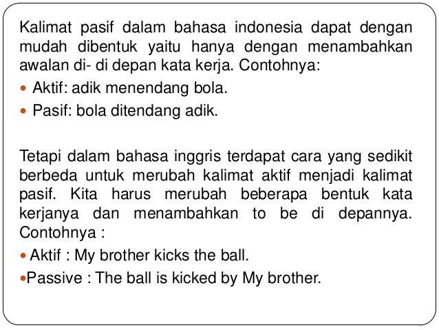 Kalimat pasif dalam bahasa indonesia dapat dengan mudah dibentuk yaitu hanya dengan menambahkan awalan di- di depan kata k...