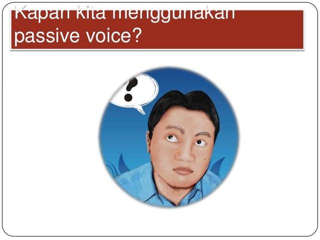 Kapan kita menggunakan passive voice?