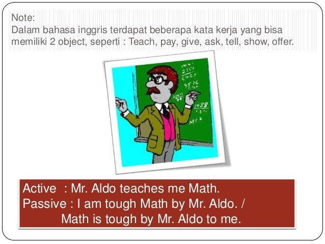 Note: Dalam bahasa inggris terdapat beberapa kata kerja yang bisa memiliki 2 object, seperti : Teach, pay, give, ask, tell...