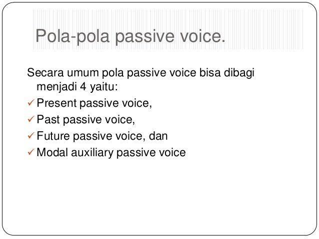 Pola-pola passive voice. Secara umum pola passive voice bisa dibagi menjadi 4 yaitu:  Present passive voice,  Past passi...