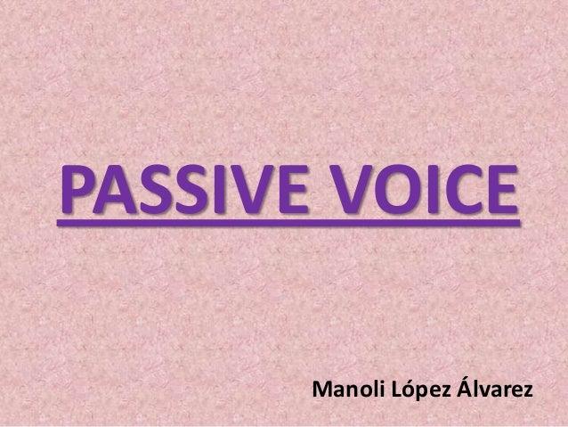 PASSIVE VOICE Manoli López Álvarez