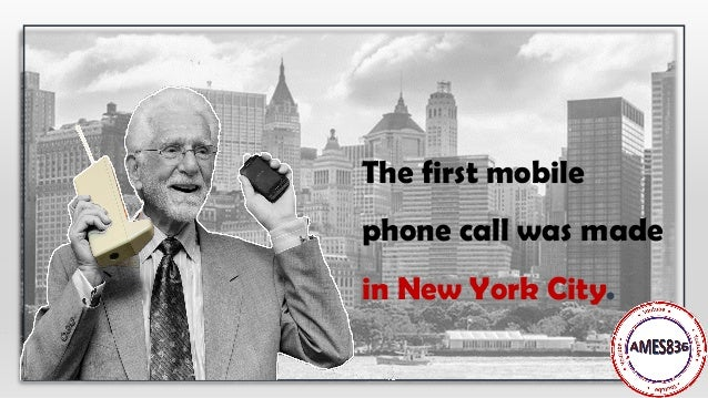 The first mobile phone call was made in New York City.