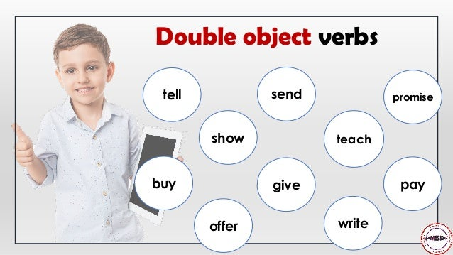 Double object verbs tell show send teach buy give promise pay offer write
