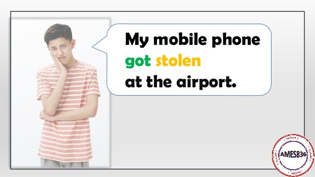 My mobile phone got stolen at the airport.