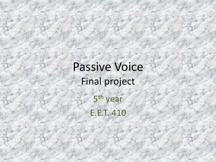 Passive Voice Final project    5th year   E.E.T. 410