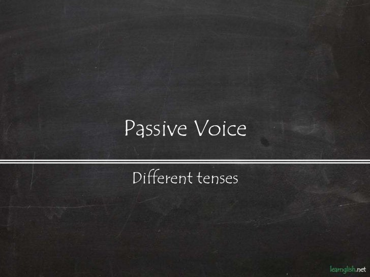 Passive VoiceDifferent tenses