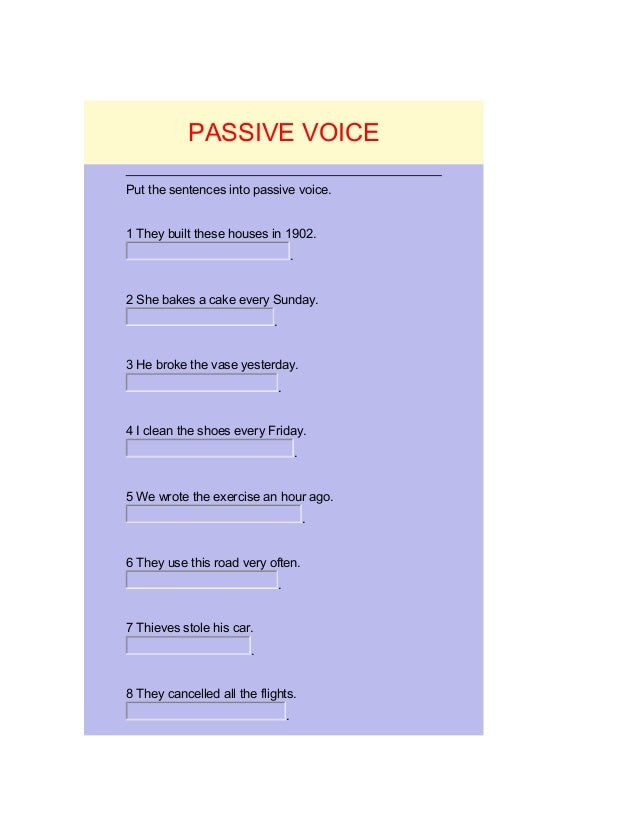 PASSIVE VOICE Put the sentences into passive voice. 1 They built these houses in 1902. . 2 She bakes a cake every Sunday. ...
