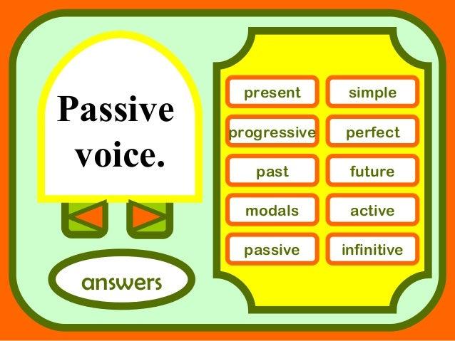 Passive voice. answers present simple progressive perfect past future modals active passive infinitive