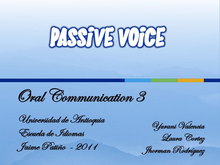 PASSIVE VOICEOral Communication 3Universidad de Antioquia                             Yurani ValenciaEscuela de Idiomas   ...