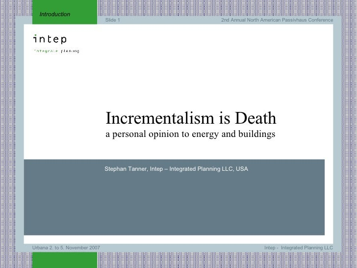 Introduction Incrementalism is Death a personal opinion to energy and buildings Stephan Tanner, Intep – Integrated Plannin...