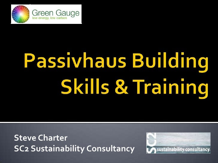 Passivhaus BuildingSkills & Training<br />Steve Charter<br />SC2 Sustainability Consultancy<br />