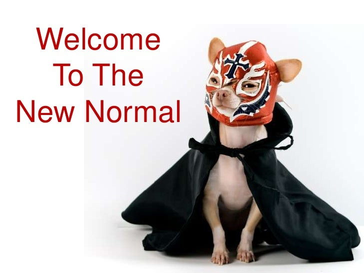 WelcomeTo The New Normal<br />