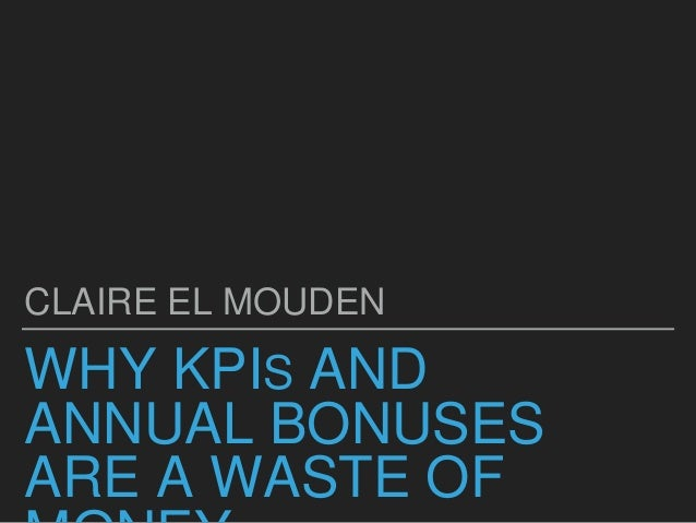 WHY KPIS AND ANNUAL BONUSES ARE A WASTE OF CLAIRE EL MOUDEN