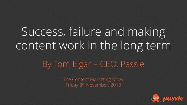 Success, failure and making content work in the long term By Tom Elgar – CEO, Passle The Content Marketing Show Friday 8th...