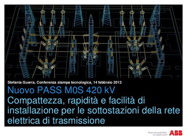 Stefania Guerra, Conferenza stampa tecnologica, 14 febbraio 2013Nuovo PASS M0S 420 kVCompattezza, rapidità e facilità diin...