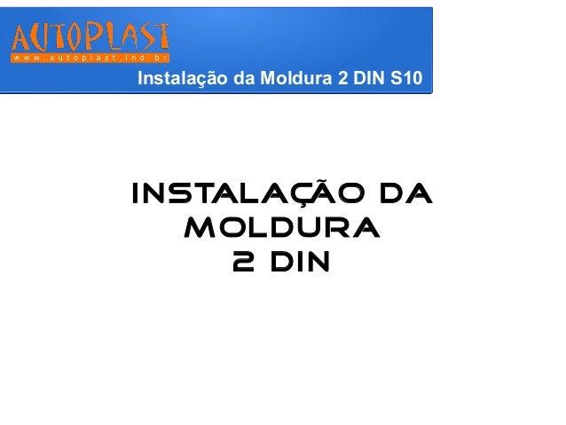 Instalação da Moldura 2 DIN S10  Instalação da  Moldura  2 DIN