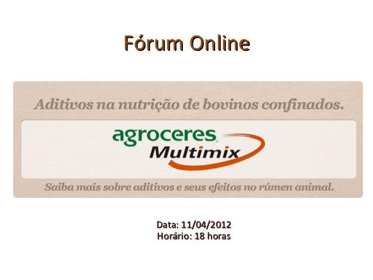 Fórum Online   Data: 11/04/2012   Horário: 18 horas