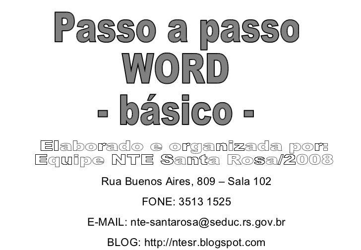 Passo a passo WORD - básico - Elaborado e organizada por:  Equipe NTE Santa Rosa/2008 Rua Buenos Aires, 809 – Sala 102 FON...