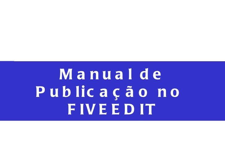 Clique para editar o estilo do subtítulo mestre Manual de Publicação no  FIVEEDIT