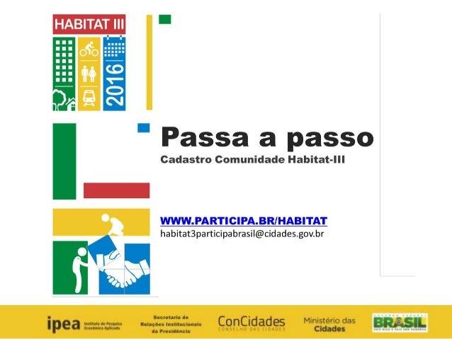 PASSO A PASSO  Cadastro comunidade Habitat  1 Para entrar a comunidade acesse www.participa.br e clique no campo registre-...