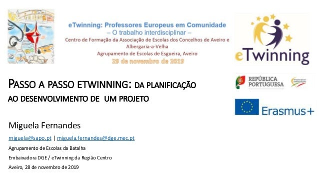 Miguela Fernandes miguela@sapo.pt | miguela.fernandes@dge.mec.pt Agrupamento de Escolas da Batalha Embaixadora DGE / eTwin...