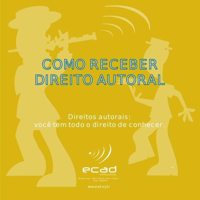 COMO RECEBER DIREITO AUTORAL Direitos autorais: você tem todo o direito de conhecer .  www.ecad.org.br