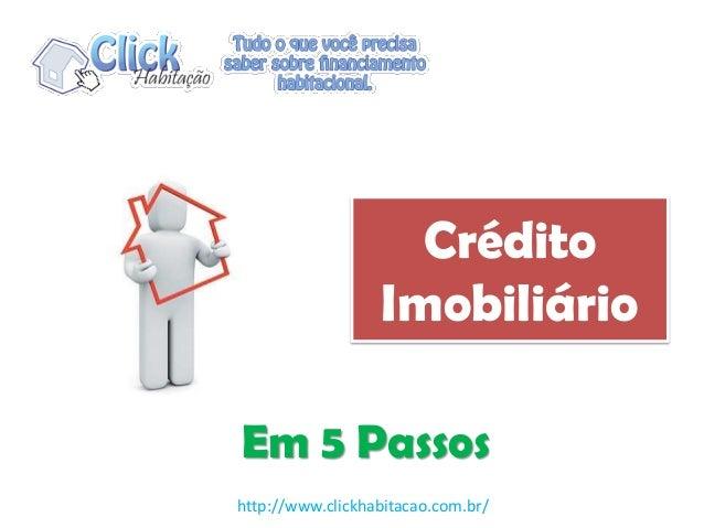 Crédito Imobiliário Em 5 Passos http://www.clickhabitacao.com.br/