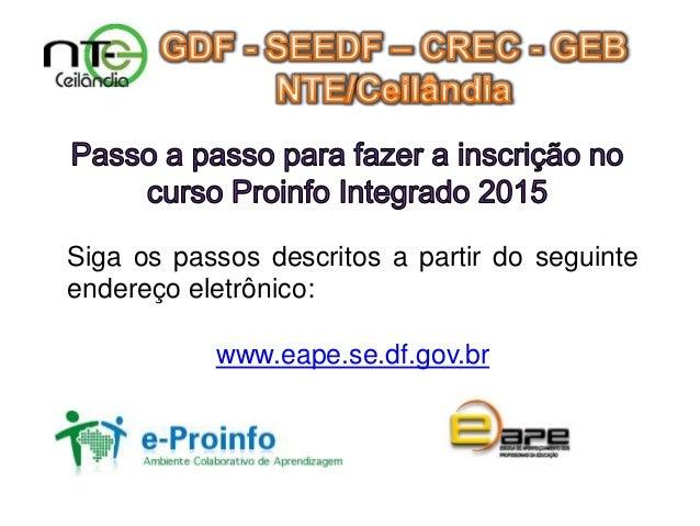 Siga os passos descritos a partir do seguinte endereço eletrônico: www.eape.se.df.gov.br