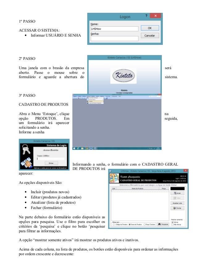 1º PASSO ACESSAR O SISTEMA: • Informar USUÁRIO E SENHA 2º PASSO Uma janela com o brasão da empresa será aberto. Passe o mo...