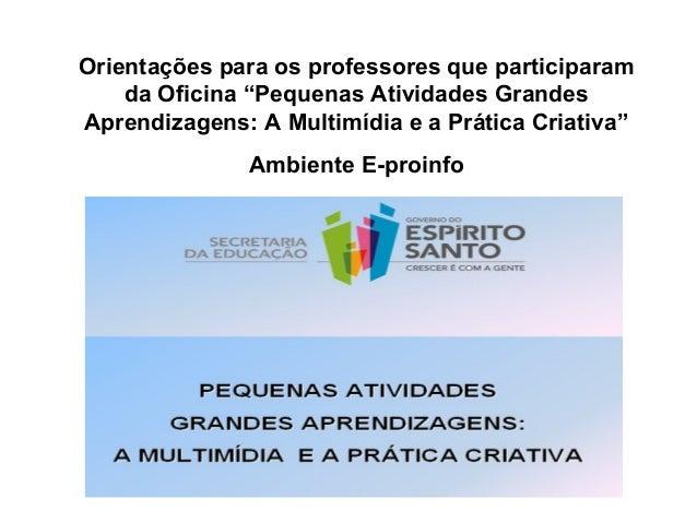 """Orientações para os professores que participaram da Oficina """"Pequenas Atividades Grandes Aprendizagens: A Multimídia e a P..."""