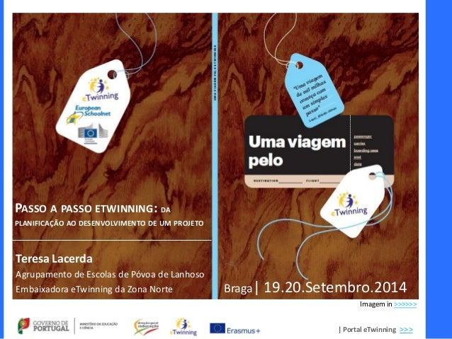 | Portal eTwinning >>>  PASSO A PASSO ETWINNING: DA PLANIFICAÇÃO AO DESENVOLVIMENTO DE UM PROJETO  Teresa Lacerda  Agrupam...