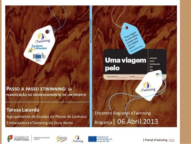 PASSO A PASSO ETWINNING: DAPLANIFICAÇÃO AO DESENVOLVIMENTO DE UM PROJETOTeresa Lacerda                                    ...