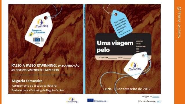 | Portal eTwinning >>> @TERESALACERDA PASSO A PASSO ETWINNING: DA PLANIFICAÇÃO AO DESENVOLVIMENTO DE UM PROJETO Miguela Fe...