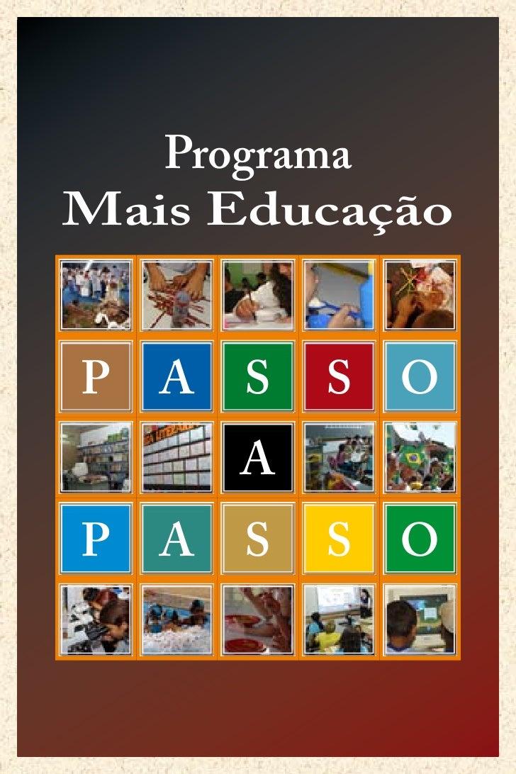 Programa Mais Educação   P   A   S   S   O         A P   A   S   S   O