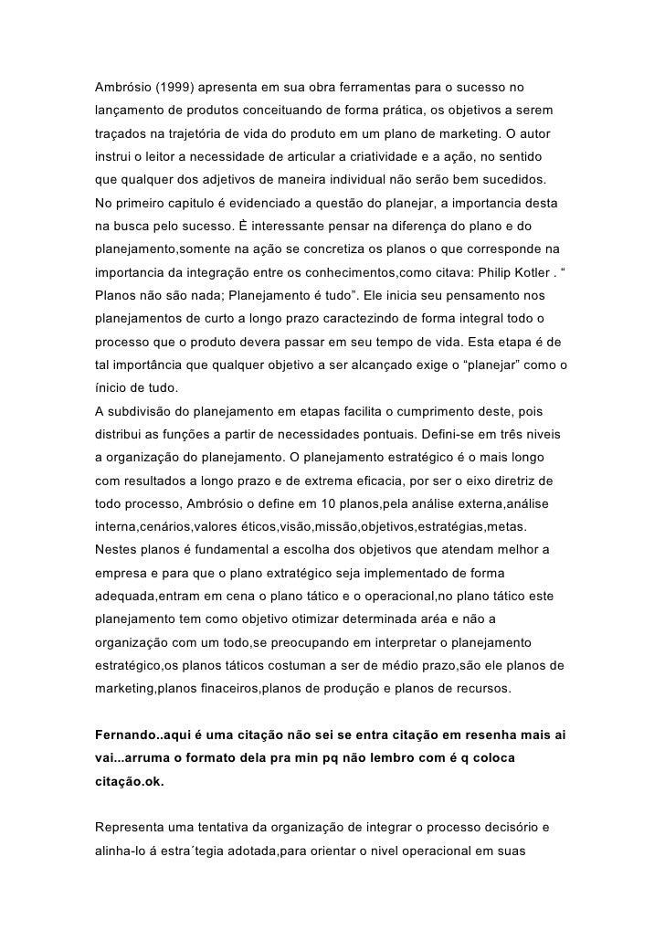 Ambrósio (1999) apresenta em sua obra ferramentas para o sucesso nolançamento de produtos conceituando de forma prática, o...