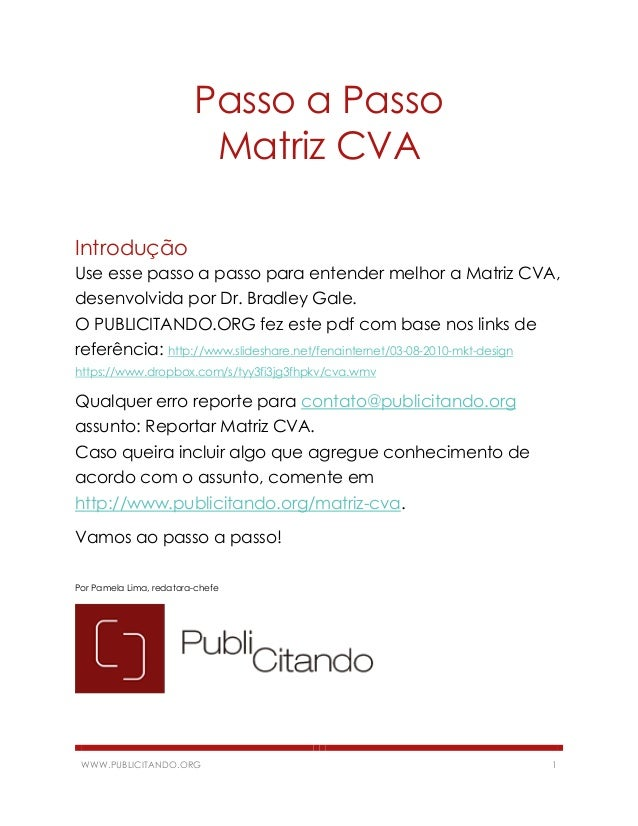 Passo a Passo Matriz CVA Introdução Use esse passo a passo para entender melhor a Matriz CVA, desenvolvida por Dr. Bradley...