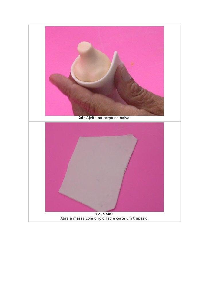 26- Ajeite no corpo da noiva.                      27- Saia: Abra a massa com o rolo liso e corte um trapézio.