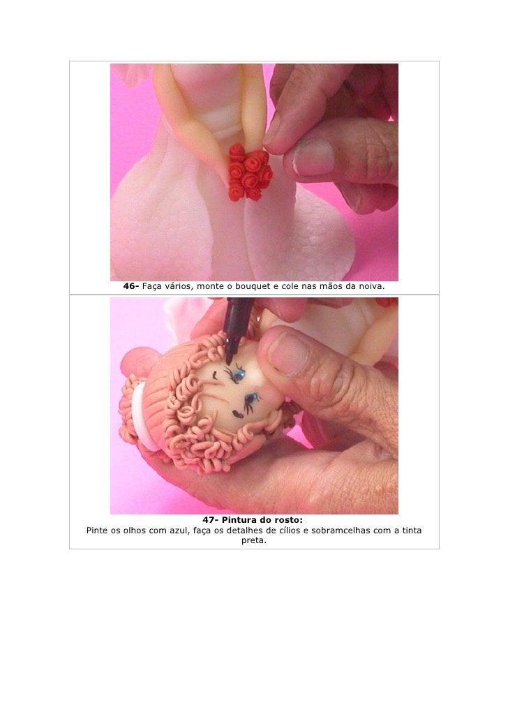 46- Faça vários, monte o bouquet e cole nas mãos da noiva.                                47- Pintura do rosto: Pinte os o...